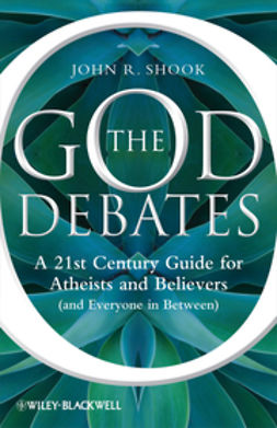 Shook, John R. - The God Debates: A 21st Century Guide for Atheists and Believers (and Everyone in Between), ebook