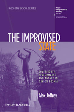 Jeffrey, Alex - The Improvised State: Sovereignty, Performance and Agency in Dayton Bosnia, ebook