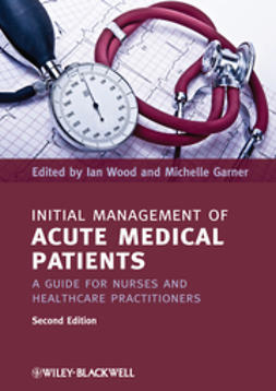 Wood, Ian - Initial Management of Acute Medical Patients: A Guide for Nurses and Healthcare Practitioners, ebook