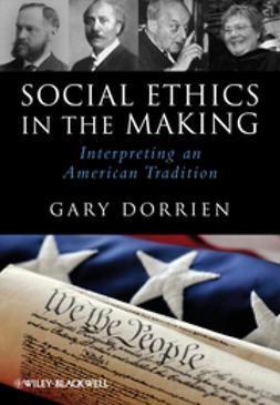 Dorrien, Gary - Social Ethics in the Making: Interpreting an American Tradition, ebook