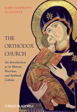 McGuckin, John Anthony - The Orthodox Church: An Introduction to its History, Doctrine, and Spiritual Culture, ebook