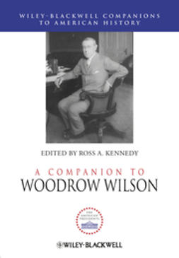 Kennedy, Ross A. - A Companion to Woodrow Wilson, e-bok