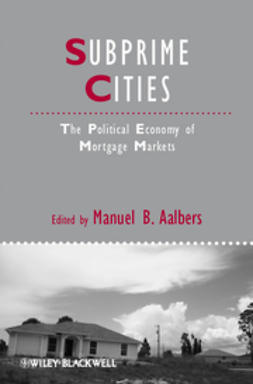 Aalbers, Manuel B. - Subprime Cities: The Political Economy of Mortgage Markets, ebook