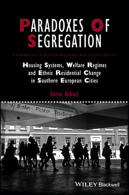 Arbaci, Sonia - Paradoxes Of Segregation: Housing Systems, Welfare Regimes and Ethnic Residential Change in Southern European Cities, e-kirja