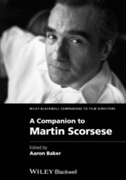 Baker, Aaron - A Companion to Martin Scorsese, ebook