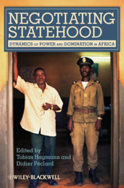 Hagmann, Tobias - Negotiating Statehood: Dynamics of Power and Domination in Africa, ebook