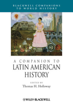 Holloway, Thomas H. - A Companion to Latin American History, e-kirja