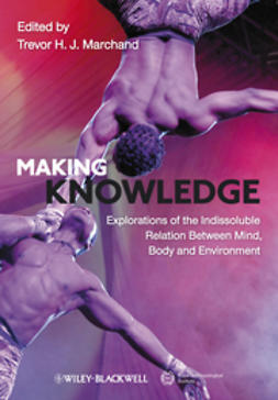 Marchand, Trevor H. J. - Making Knowledge: Explorations of the Indissoluble Relation between Mind, Body and Environment, ebook