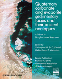 Kendall, Christopher G. St C. - Quaternary carbonate and evaporite sedimentary facies and their ancient analogues: A Tribute to Douglas James Shearman (Special Publication 43 of the IAS), ebook