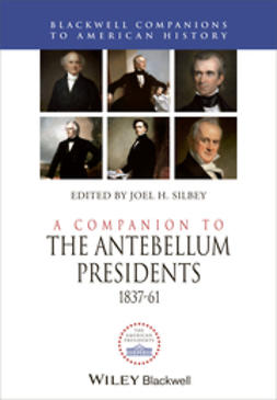 Silbey, Joel H. - A Companion to the Antebellum Presidents 1837-1861, e-bok