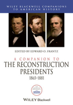 Frantz, Edward O. - A Companion to the Reconstruction Presidents 1865-1881, ebook