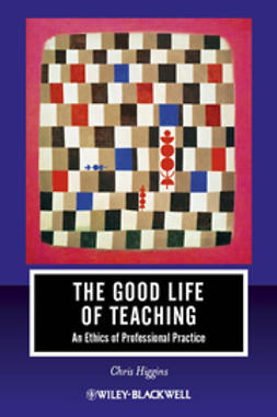 Higgins, Chris - The Good Life of Teaching: An Ethics of Professional Practice, ebook