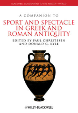 Christesen, Paul - A Companion to Sport and Spectacle in Greek and Roman Antiquity, e-kirja