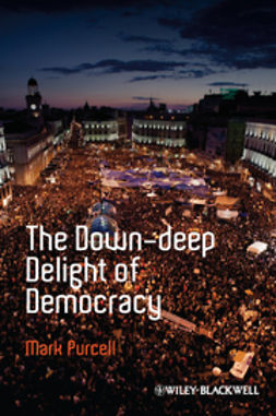 Purcell, Mark - The Down-Deep Delight of Democracy, ebook