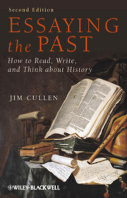Cullen, Jim - Essaying the Past: How to Read, Write and Think about History, ebook