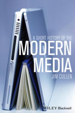 Cullen, Jim - A Short History of the Modern Media, e-bok
