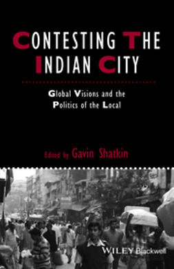 Shatkin, Gavin - Contesting the Indian City: Global Visions and the Politics of the Local, e-bok