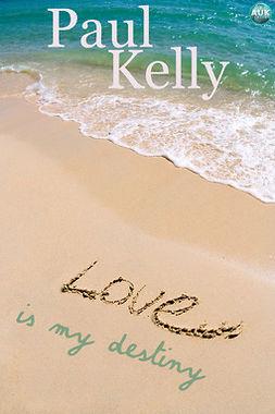 Kelly, Paul - Love is my Destiny, ebook