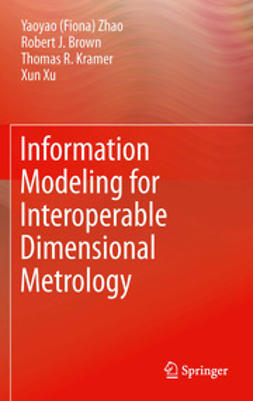 Zhao, Yaoyao (Fiona) - Information Modeling for Interoperable Dimensional Metrology, ebook