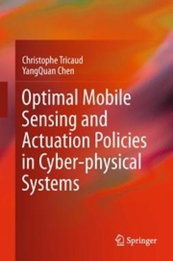 Tricaud, Christophe - Optimal Mobile Sensing and Actuation Policies in Cyber-physical Systems, ebook