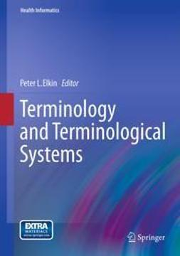 Elkin, Peter L. - Terminology and Terminological Systems, ebook