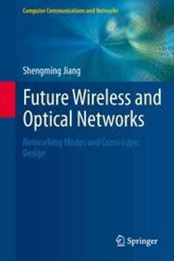 Jiang, Shengming - Future Wireless and Optical Networks, ebook