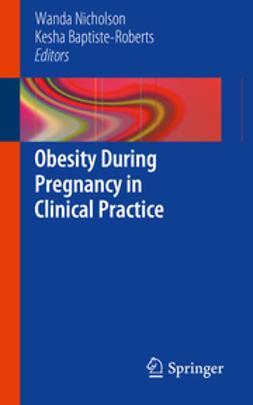 Nicholson, Wanda - Obesity During Pregnancy in Clinical Practice, e-kirja