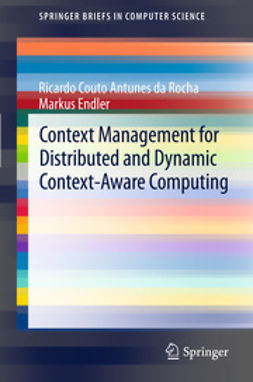 Rocha, Ricardo Couto Antunes - Context Management for Distributed and Dynamic Context-Aware Computing, ebook