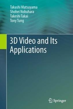 Matsuyama, Takashi - 3D Video and Its Applications, ebook