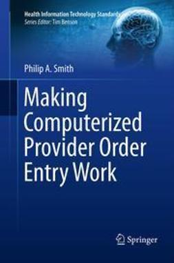 Smith, Philip A. - Making Computerized Provider Order Entry Work, ebook