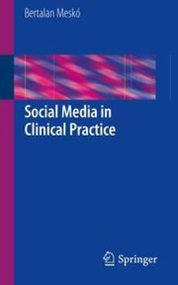 Meskó, Bertalan - Social Media in Clinical Practice, ebook