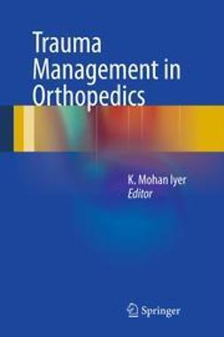 Iyer, K. Mohan - Trauma Management in Orthopedics, ebook