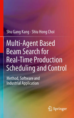 Kang, Shu Gang - Multi-Agent Based Beam Search for Real-Time Production Scheduling and Control, ebook