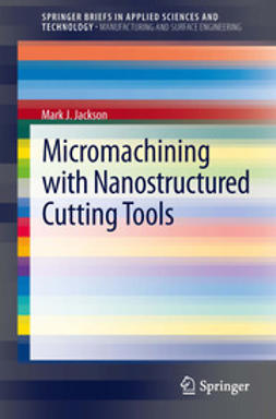 Jackson, Mark J. - Micromachining with Nanostructured Cutting Tools, ebook