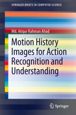 Ahad, Md. Atiqur Rahman - Motion History Images for Action Recognition and Understanding, ebook