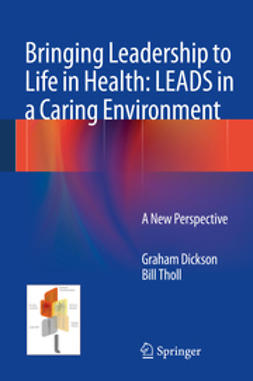 Dickson, Graham - Bringing Leadership to Life in Health: LEADS in a Caring Environment, ebook