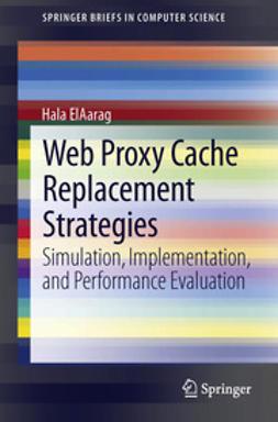 ElAarag, Hala - Web Proxy Cache Replacement Strategies, ebook