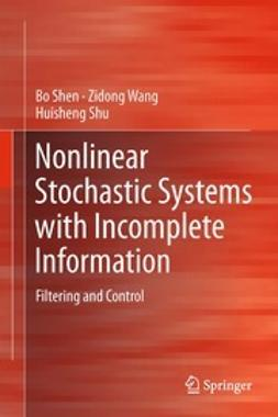 Shen, Bo - Nonlinear Stochastic Systems with Incomplete Information, e-kirja