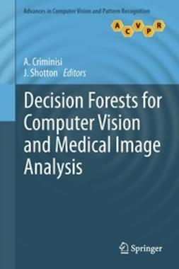 Criminisi, A. - Decision Forests for Computer Vision and Medical Image Analysis, e-bok