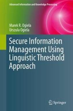 Ogiela, Marek R. - Secure Information Management Using Linguistic Threshold Approach, ebook