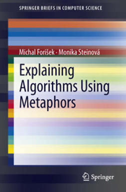 Forišek, Michal - Explaining Algorithms Using Metaphors, ebook