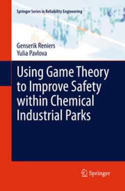 Reniers, Genserik - Using Game Theory to Improve Safety within Chemical Industrial Parks, ebook