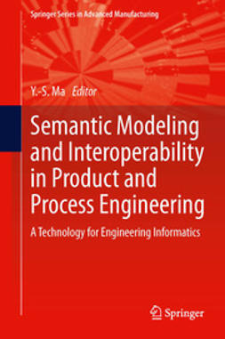 Ma, Yongsheng - Semantic Modeling and Interoperability in Product and Process Engineering, ebook