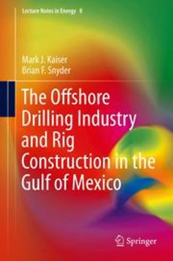 Kaiser, Mark J - The Offshore Drilling Industry and Rig Construction in the Gulf of Mexico, ebook
