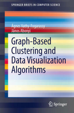 Vathy-Fogarassy, Ágnes - Graph-Based Clustering and Data Visualization Algorithms, ebook
