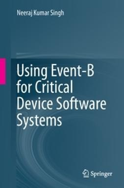 Singh, Neeraj Kumar - Using Event-B for Critical Device Software Systems, ebook