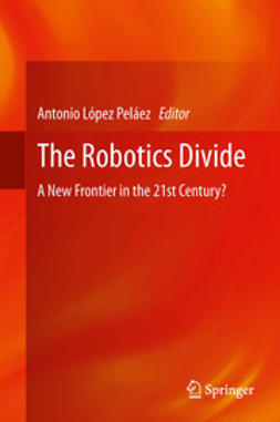 Peláez, Antonio López - The Robotics Divide, e-kirja