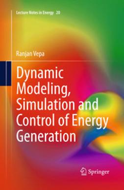 Vepa, Ranjan - Dynamic Modeling, Simulation and Control of Energy Generation, ebook