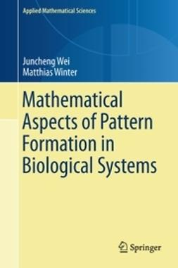 Wei, Juncheng - Mathematical Aspects of Pattern Formation in Biological Systems, ebook