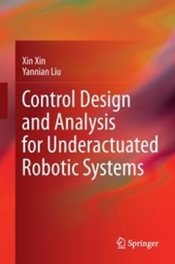 Xin, Xin - Control Design and Analysis for Underactuated Robotic Systems, e-bok